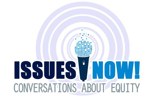 Issues Now! Conversations about Equity Podcast Logo