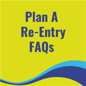 Plan A Re-Entry FAQs